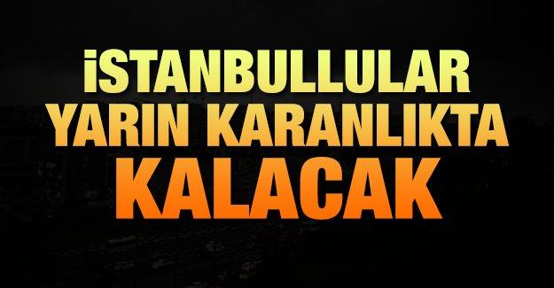 İstanbullular yarın karanlıkta kalacak!