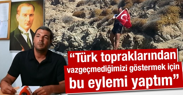 """I did this action to show that we insist on Turkish soil"""