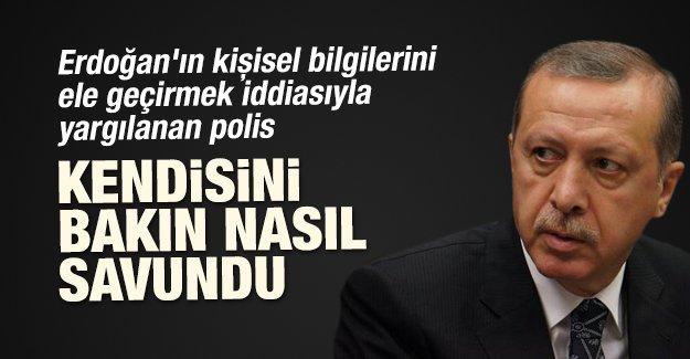 Erdoğan'ın kişisel bilgilerini ele geçirmek iddiasıyla yargılanan polis kendisini bakın nasıl savundu