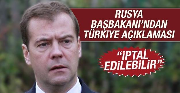 Rusya Başbakanı'ndan Türkiye açıklaması: İptal edilebilir