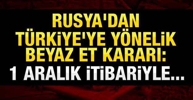 Rusya'dan Türkiye'ye yönelik beyaz et kararı: 1 Aralık'tan itibaren durdurdu