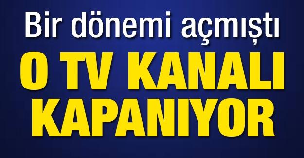 Bir dönemi açmıştı: O TV kanalı kapanıyor