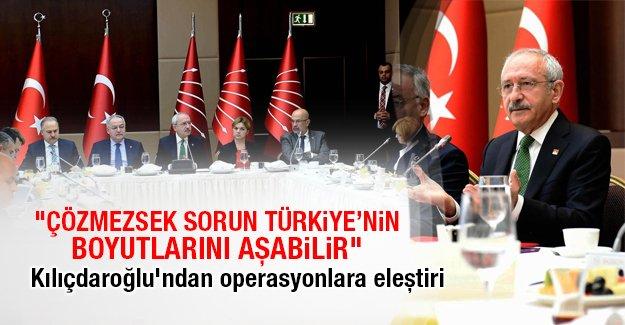 Kılıçdaroğlu'ndan operasyonlara eleştiri