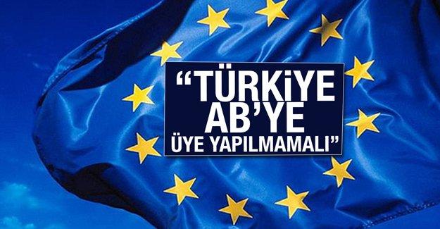"""""""Türkiye AB'ye üye yapılmamalı"""""""