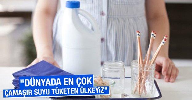 """""""Dünyada en çok çamaşır suyu tüketen ülkeyiz"""""""