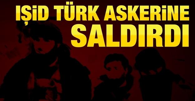 IŞİD, Türk askerine saldırdı