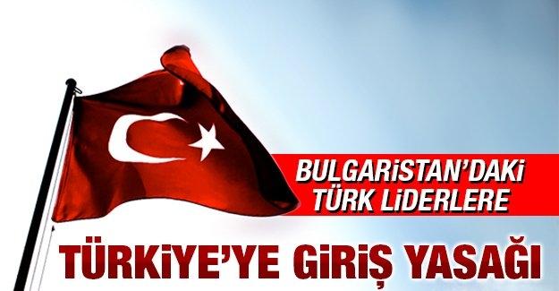 Bulgaristan'daki Türk liderlere Türkiye'ye giriş yasağı