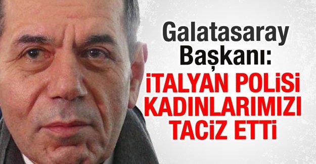 Galatasaray Başkanı Dursun Özbek: İtalyan polisi kadınlarımızı taciz etti