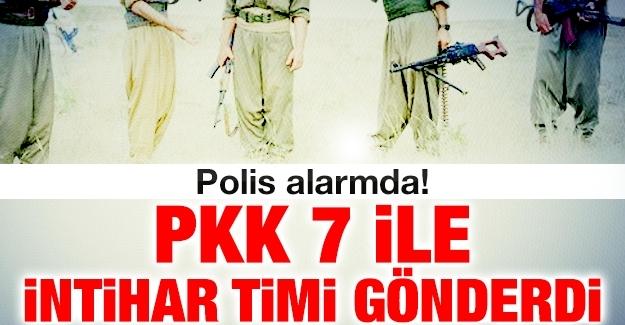 Polis alarmda! PKK 7 ile intihar timi gönderdi
