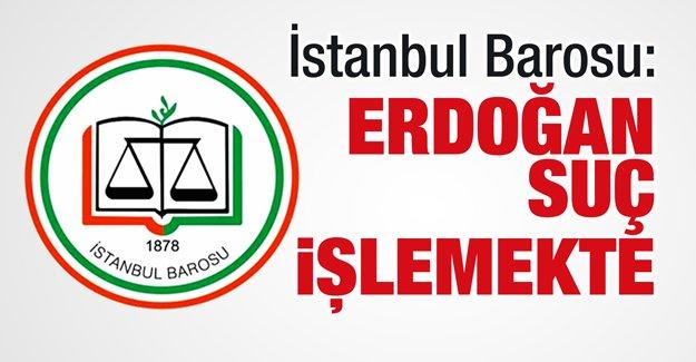İstanbul Barosu: Erdoğan suç işlemekte