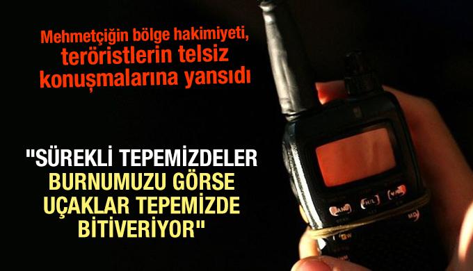 Mehmetçiğin bölge hakimiyeti, teröristlerin telsiz konuşmalarına yansıdı
