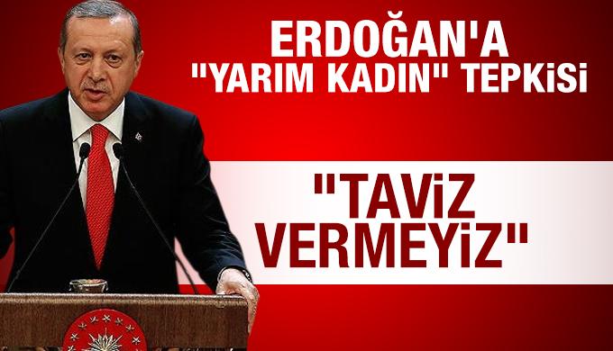 """Erdoğan'a """"Yarım kadın"""" tepkisi"""