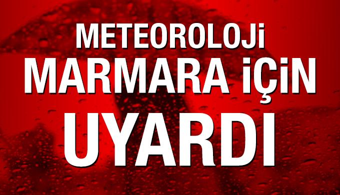 Meteoroloji Marmara için uyardı