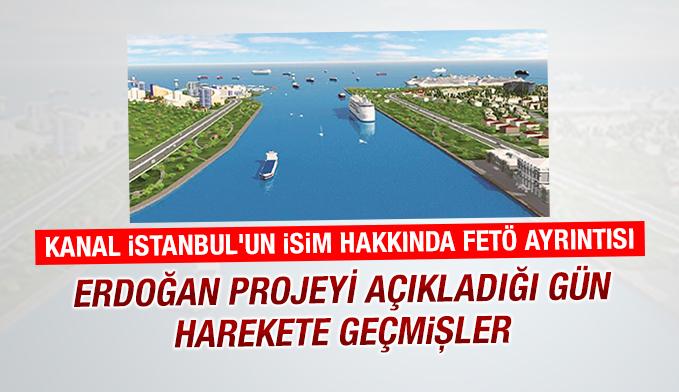 Kanal istanbul'un isim hakkında FETÖ ayrıntısı