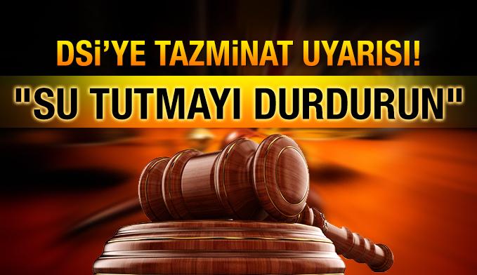 Anayasaya aykırı baraj için DSİ'ye tazminat uyarısı!