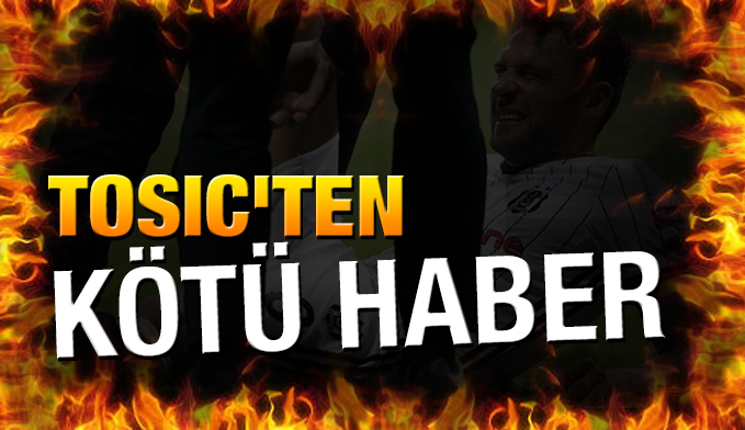 Tosic'ten kötü haber