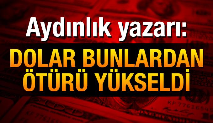 Aydınlık yazarı Sabahattin Önkibar: Dolar bunlardan ötürü yükseldi