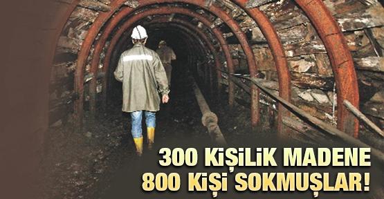 300 kişilik madene 800 kişi sokmuşlar!