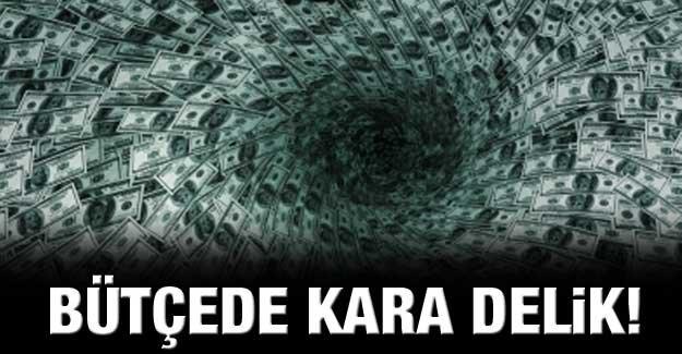 Bütçede kara delik!