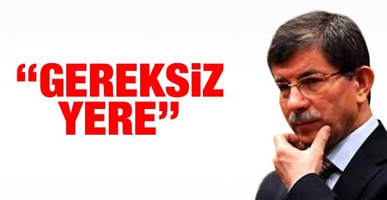Davutoğlu: Gereksiz yere
