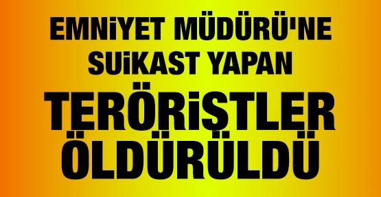 Emniyet Müdürü'ne suikast yapan teröristler öldürüldü