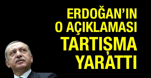 Erdoğan'ın o açıklaması tartışma yarattı