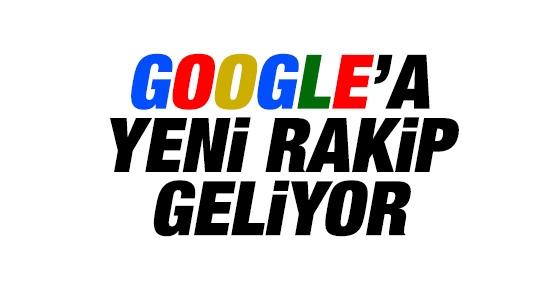 Google yeni rakip geliyor!