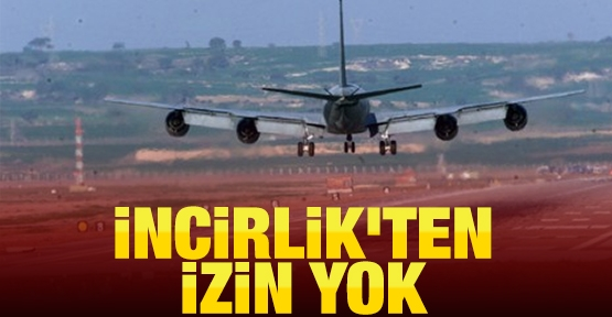 İncirlik'ten izin yok