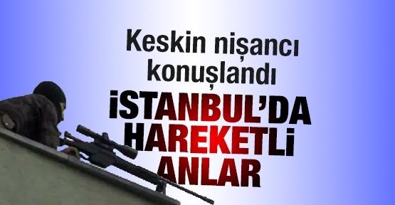 İstanbul'da hareketli anlar