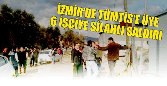 İzmir'de TÜMTİS'e üye 6 işçiye silahlı saldırı