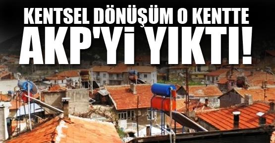 Kentsel dönüşüm o kentte AKP'yi yıktı!