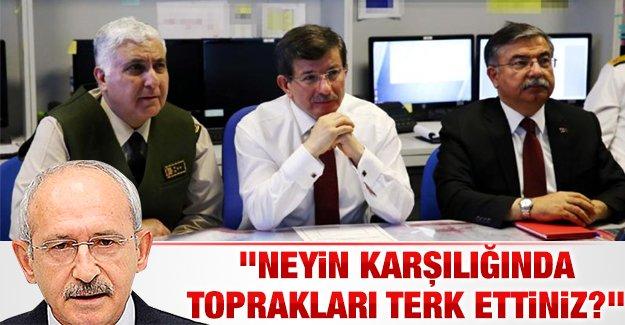 Kılıçdaroğlu: Neyin karşılığında toprakları terk ettiniz?