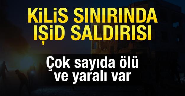 Kilis sınırında IŞİD saldırısı: Çok sayıda ölü ve yaralı var