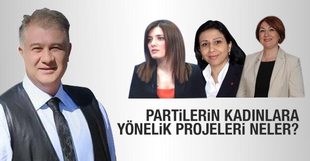 Partilerin kadınlara yönelik projeleri neler?