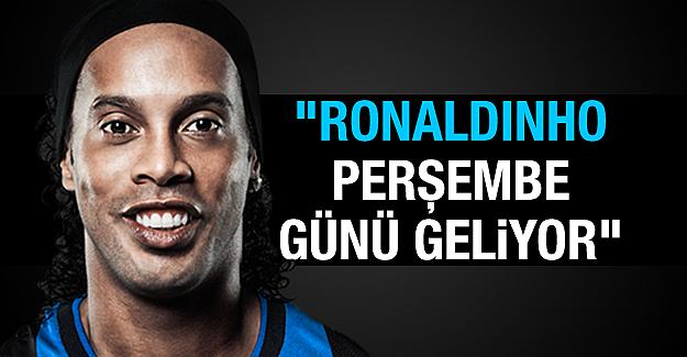 ''Ronaldinho perşembe günü geliyor''