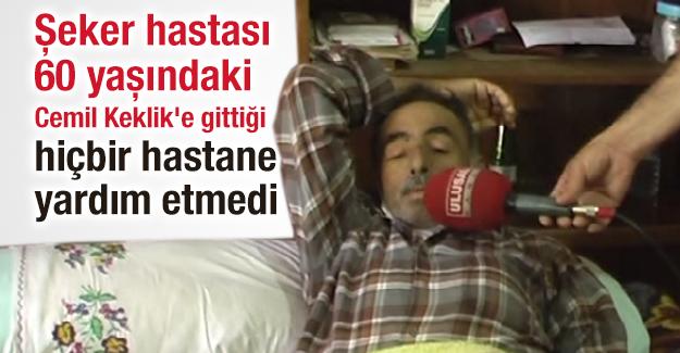 Şeker hastası 60 yaşındaki Cemil Keklik'e gittiği hiçbir hastane yardım etmedi