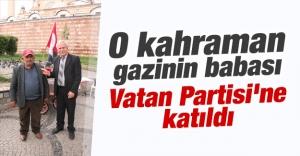 O kahraman gazinin babası Vatan Partisi'ne katıldı