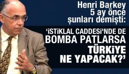 Henri Barkey 5 ay önce şöyle demişti: 'Ya İstiklal Caddesi'nde de bomba patlarsa Türkiye ne yapacak'