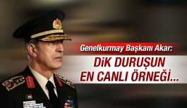 Genelkurmay Başkanı Akar: Dik duruşun...