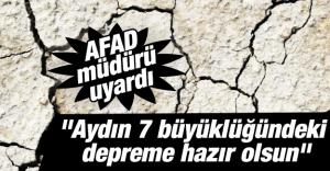 AFAD Müdürü uyardı: Aydın 7 büyüklüğündeki...