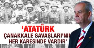 'Atatürk, Çanakkale Savaşları'nın her karesinde vardır'