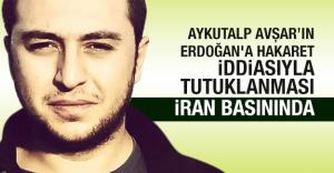 Aykutalp Avşar'ın Erdoğan'a hakaret iddiasıyla tutuklanması İran basınında