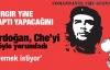 Erdoğan, Che'yi böyle yorumladı