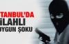 İstanbul'da silahlı soygun şoku!