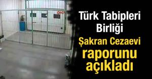 Türk Tabipleri Birliği, Şakran Cezaevi raporunu açıkladı
