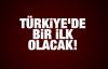 Türkiye'de bir ilk olacak!
