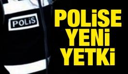 Polise yeni yetki veriliyor