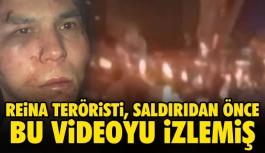 Reina teröristi, saldırıdan önce bu videoyu izlemiş