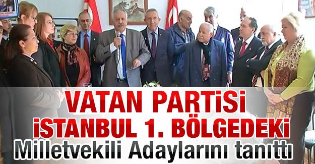 Vatan Partisi İstanbul 1. Bölgedeki Milletvekili Adaylarını tanıttı