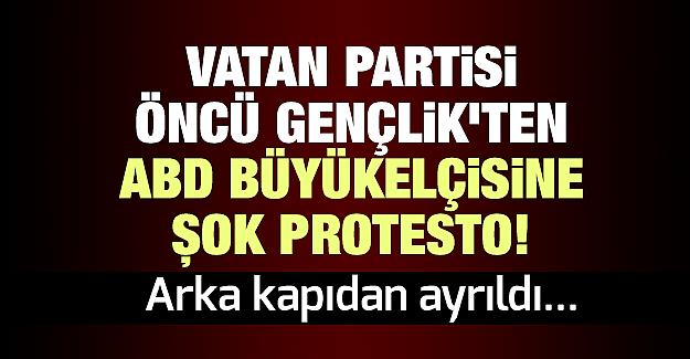 Vatan Partisi Öncü Gençlik'ten ABD Büyükelçisine şok protesto!
